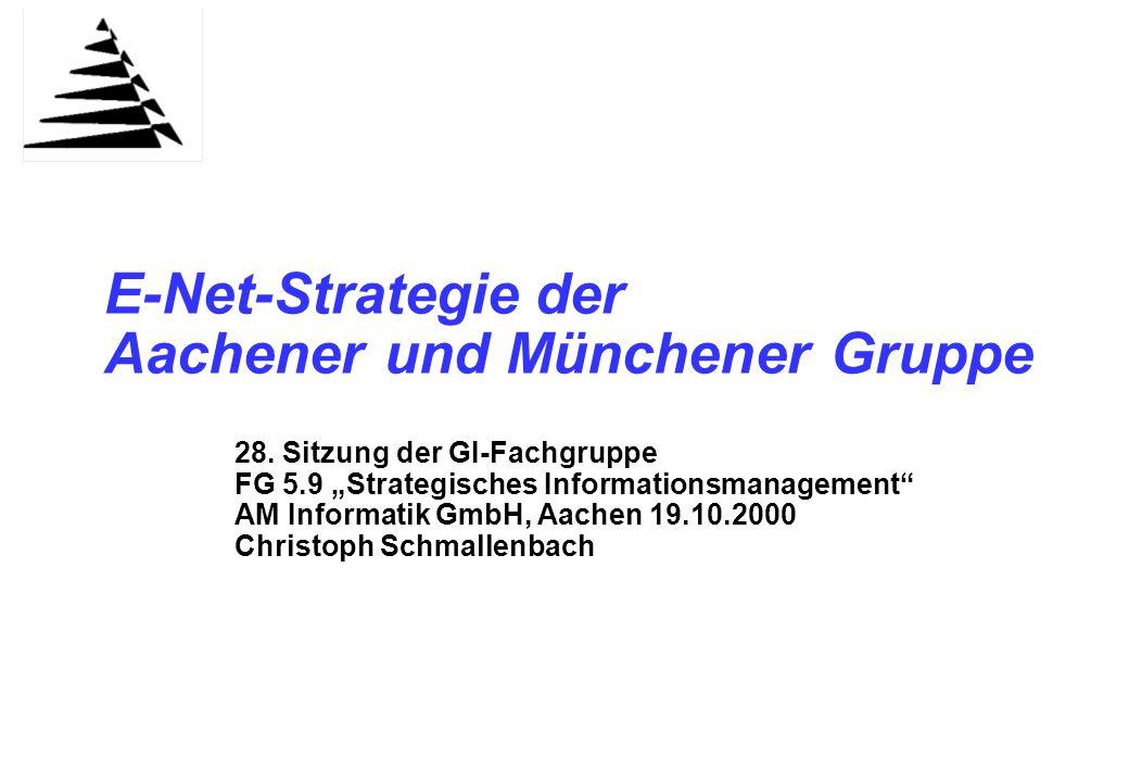 """E-Net-Strategie der Aachener und Münchener Gruppe 28. Sitzung der GI-Fachgruppe FG 5.9 """"Strategisches Informationsmanagement"""" AM Informatik GmbH, Aach"""