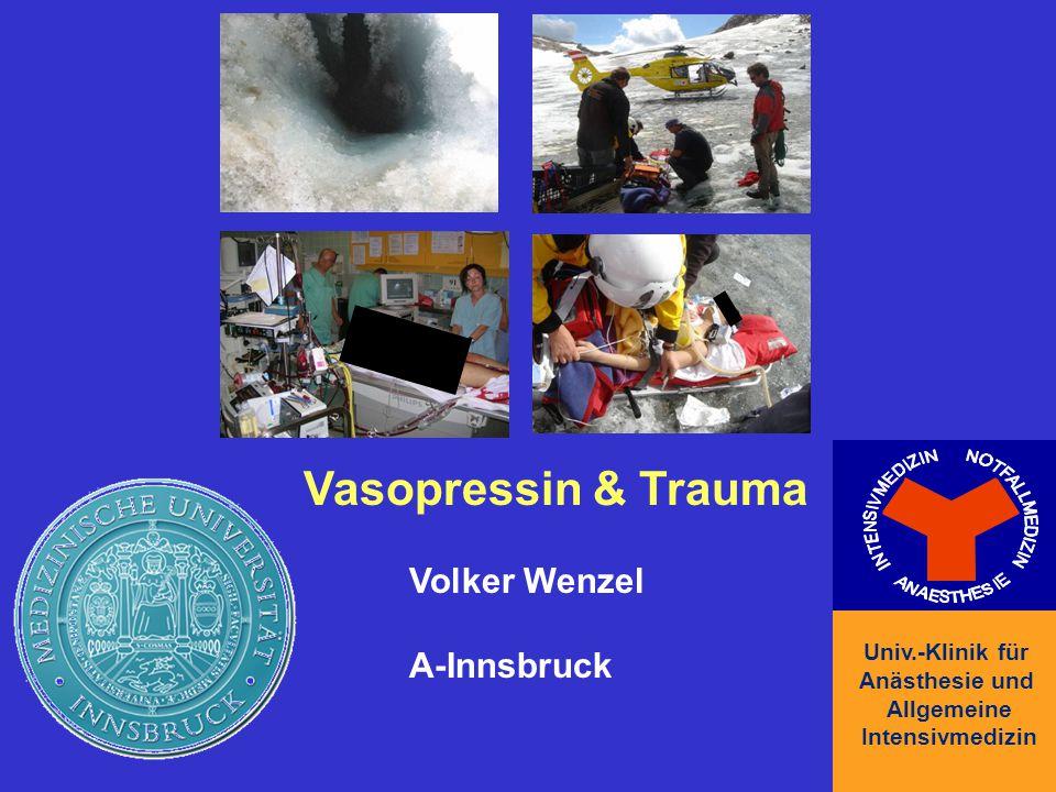 Vasopressin & Trauma Volker Wenzel A-Innsbruck Univ.-Klinik für Anästhesie und Allgemeine Intensivmedizin Univ.-Klinik für Anästhesie und Allgemeine I