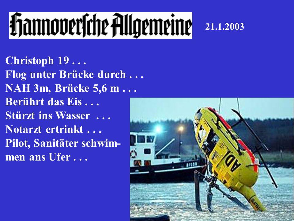 21.1.2003 Christoph 19... Flog unter Brücke durch... NAH 3m, Brücke 5,6 m... Berührt das Eis... Stürzt ins Wasser... Notarzt ertrinkt... Pilot, Sanitä