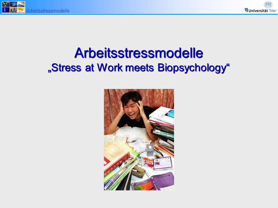 "Arbeitsstressmodelle Arbeitsstressmodelle ""Stress at Work meets Biopsychology"""