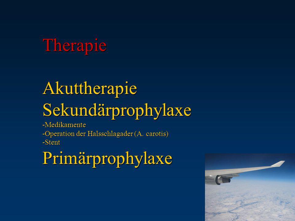 Therapie Akuttherapie Sekundärprophylaxe -Medikamente -Operation der Halsschlagader (A. carotis) -Stent Primärprophylaxe