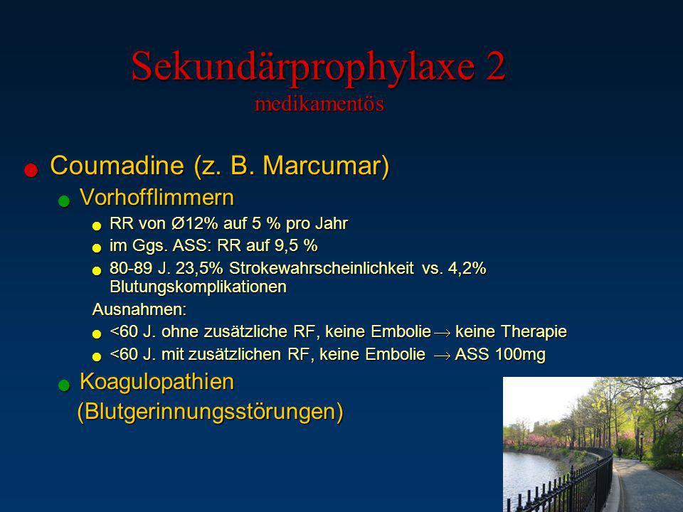 Sekundärprophylaxe 2 medikamentös Coumadine (z. B. Marcumar) Coumadine (z. B. Marcumar) Vorhofflimmern Vorhofflimmern RR von Ø12% auf 5 % pro Jahr RR