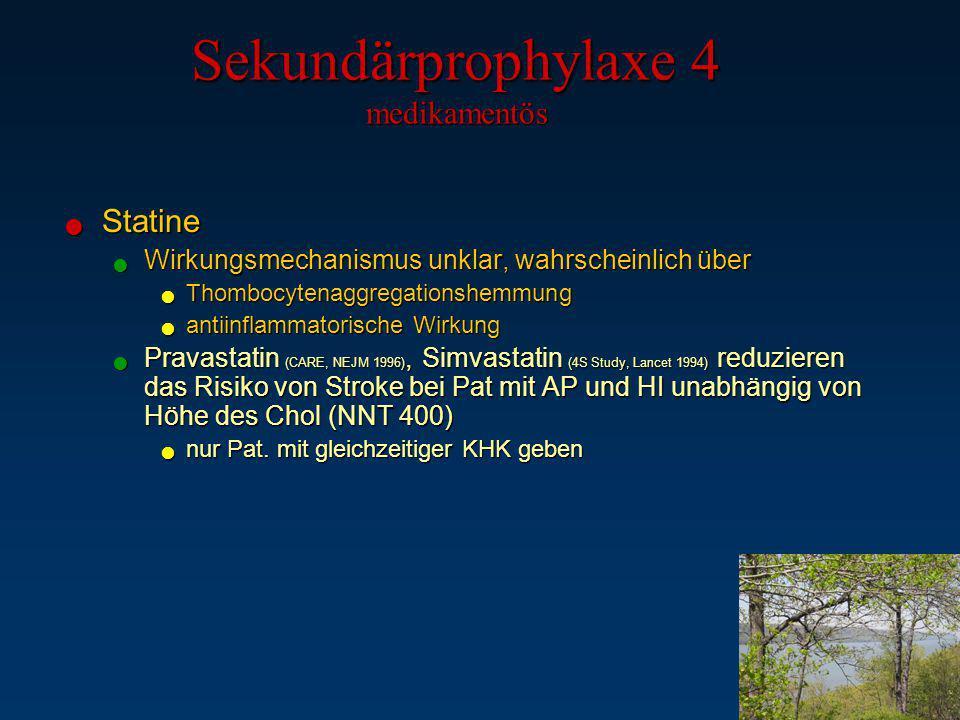 Sekundärprophylaxe 4 medikamentös Statine Statine Wirkungsmechanismus unklar, wahrscheinlich über Wirkungsmechanismus unklar, wahrscheinlich über Thom