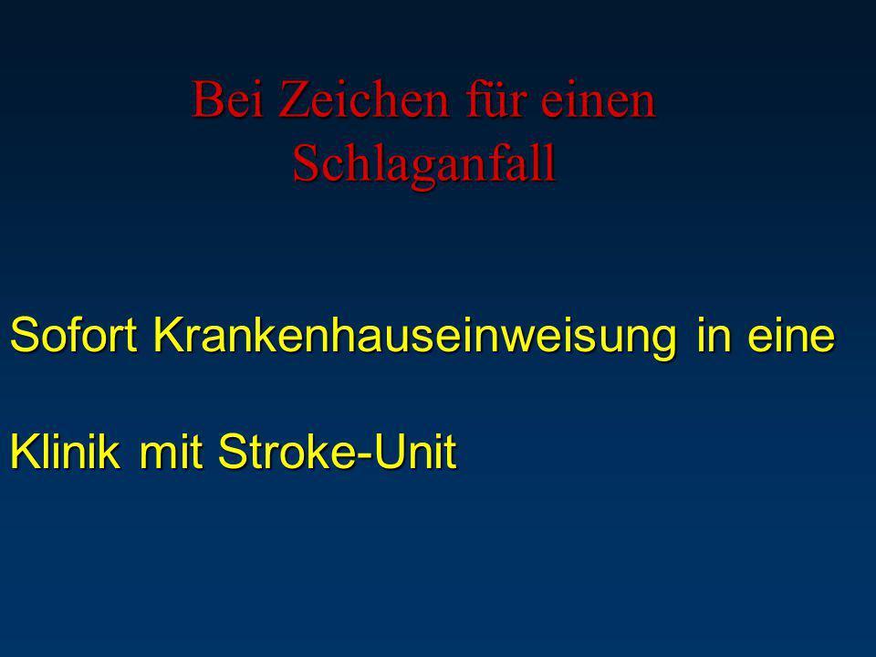 Bei Zeichen für einen Schlaganfall Sofort Krankenhauseinweisung in eine Klinik mit Stroke-Unit