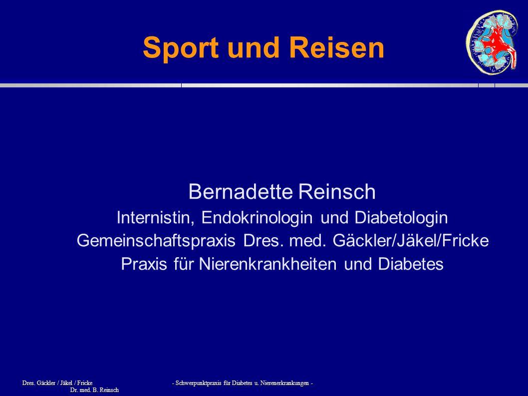 Dres. Gäckler / Jäkel / Fricke - Schwerpunktpraxis für Diabetes u. Nierenerkrankungen - Dr. med. B. Reinsch Sport und Reisen Bernadette Reinsch Intern