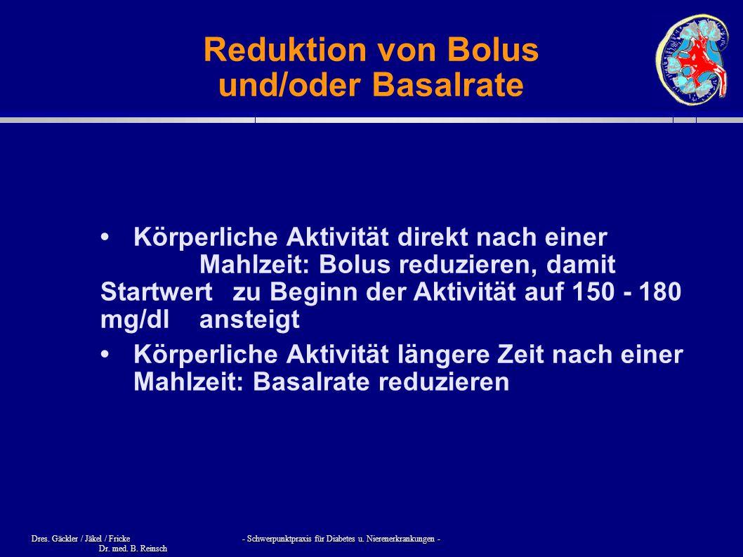 Dres. Gäckler / Jäkel / Fricke - Schwerpunktpraxis für Diabetes u. Nierenerkrankungen - Dr. med. B. Reinsch Reduktion von Bolus und/oder Basalrate Kör
