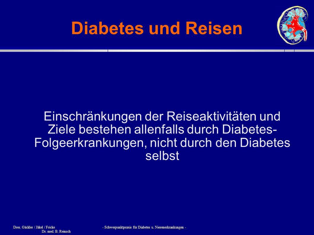 Dres. Gäckler / Jäkel / Fricke - Schwerpunktpraxis für Diabetes u. Nierenerkrankungen - Dr. med. B. Reinsch Diabetes und Reisen Einschränkungen der Re
