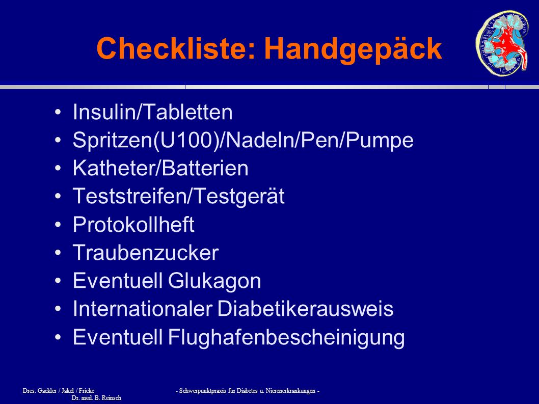 Dres. Gäckler / Jäkel / Fricke - Schwerpunktpraxis für Diabetes u. Nierenerkrankungen - Dr. med. B. Reinsch Checkliste: Handgepäck Insulin/Tabletten S