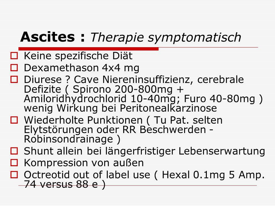 Ascites : Therapie symptomatisch  Keine spezifische Diät  Dexamethason 4x4 mg  Diurese ? Cave Niereninsuffizienz, cerebrale Defizite ( Spirono 200-