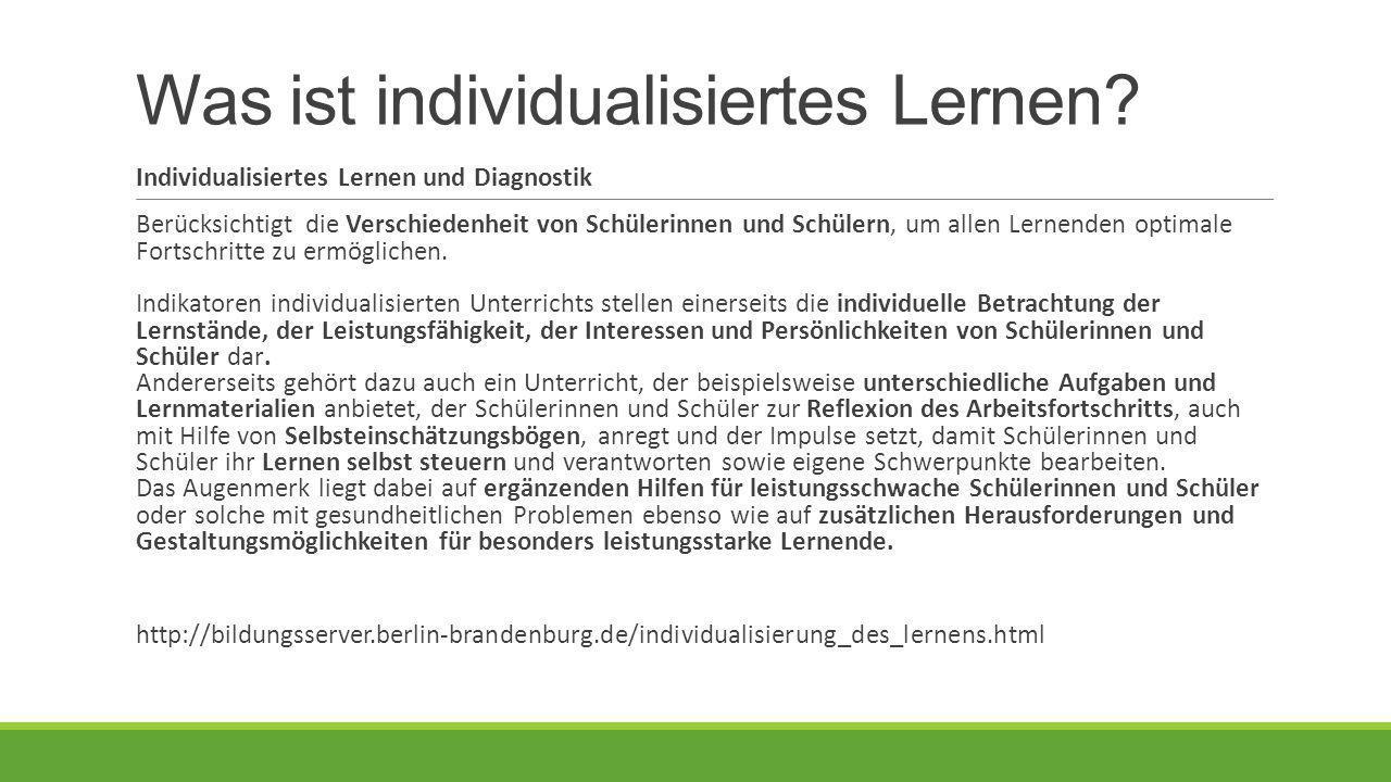 Was ist individualisiertes Lernen? Individualisiertes Lernen und Diagnostik Berücksichtigt die Verschiedenheit von Schülerinnen und Schülern, um allen