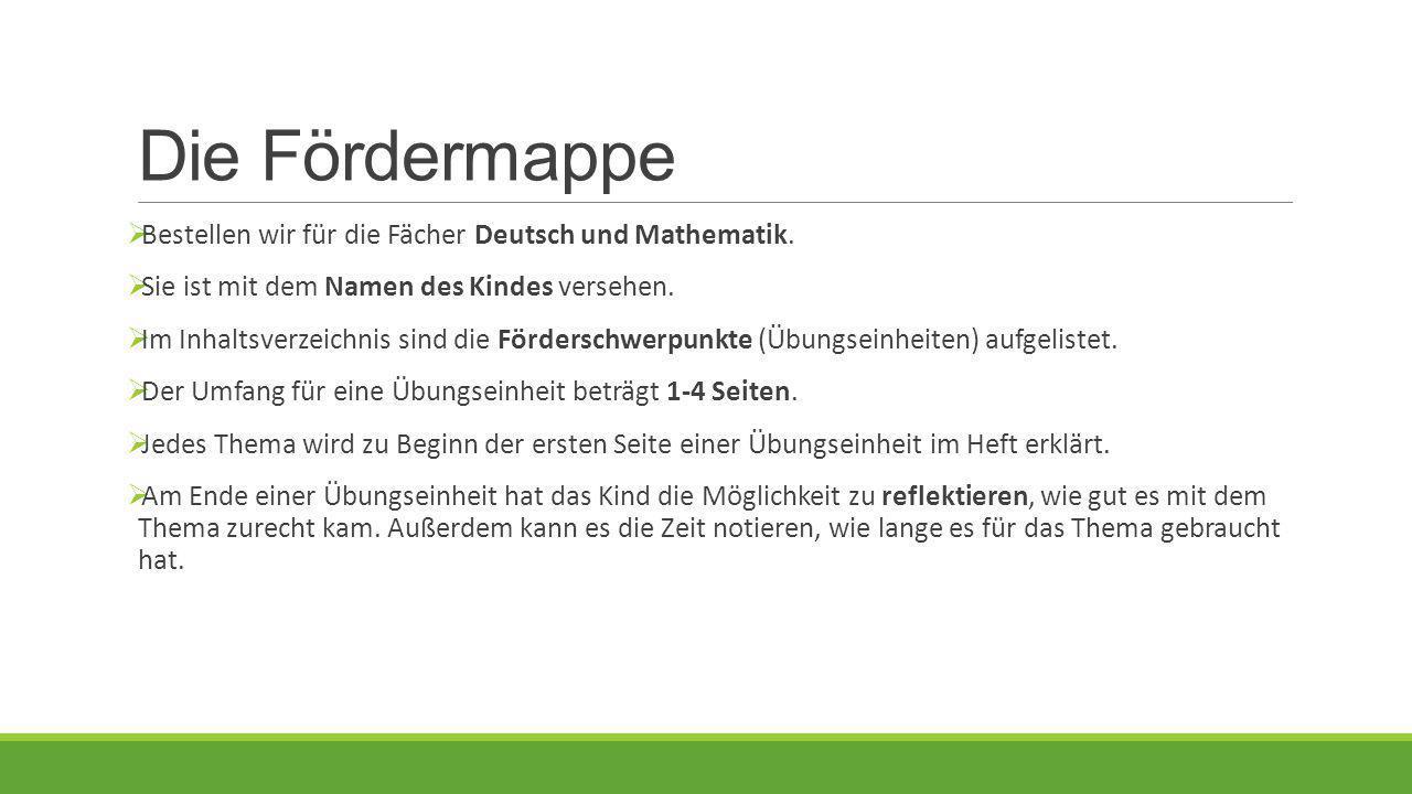 Die Fördermappe  Bestellen wir für die Fächer Deutsch und Mathematik.  Sie ist mit dem Namen des Kindes versehen.  Im Inhaltsverzeichnis sind die F