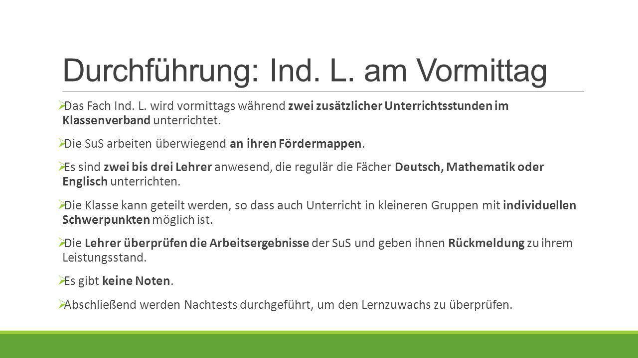 Durchführung: Ind.L. am Vormittag  Das Fach Ind.