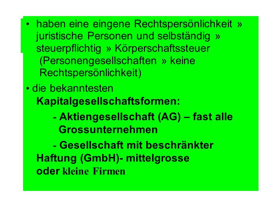 haben eine eingene Rechtspersönlichkeit » juristische Personen und selbständig » steuerpflichtig » Körperschaftssteuer (Personengesellschaften » keine