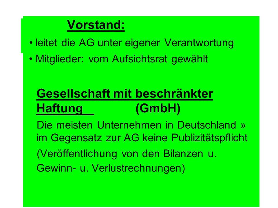 Vorstand: leitet die AG unter eigener Verantwortung Mitglieder: vom Aufsichtsrat gewählt Gesellschaft mit beschränkter Haftung (GmbH) Die meisten Unte