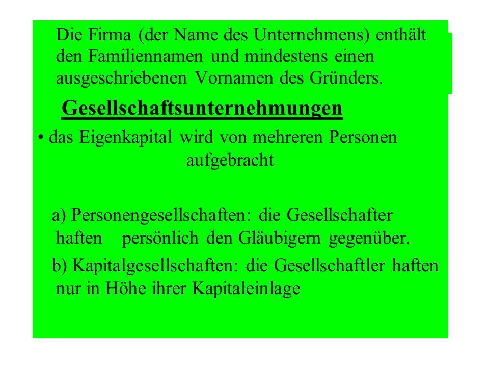 Die Firma (der Name des Unternehmens) enthält den Familiennamen und mindestens einen ausgeschriebenen Vornamen des Gründers. Gesellschaftsunternehmung