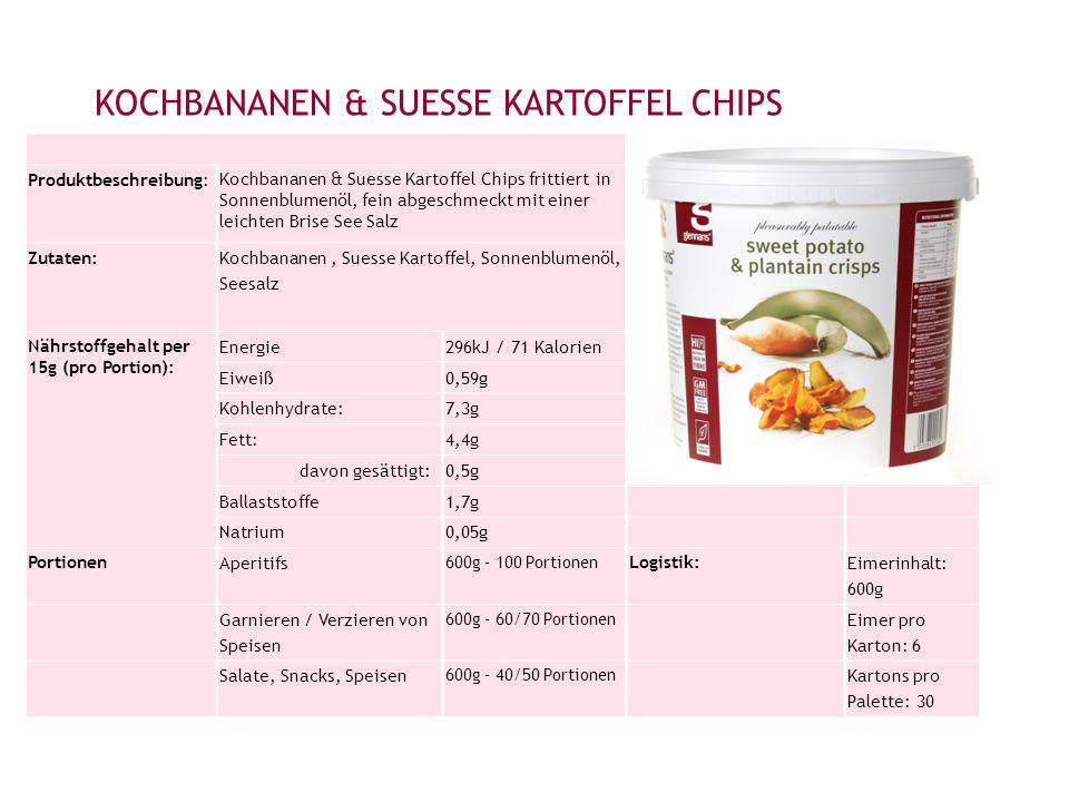 KOCHBANANEN & SUESSE KARTOFFEL CHIPS Produktbeschreibung: Kochbananen & Suesse Kartoffel Chips frittiert in Sonnenblumenöl, fein abgeschmeckt mit einer leichten Brise See Salz Zutaten: Kochbananen, Suesse Kartoffel, Sonnenblumenöl, Seesalz Nährstoffgehalt per 15g (pro Portion): Energie296kJ / 71 Kalorien Eiweiß0,59g Kohlenhydrate:7,3g Fett:4,4g davon gesättigt:0,5g Ballaststoffe1,7g Natrium0,05g Portionen Aperitifs 600g – 100 Portionen Logistik: Eimerinhalt: 600g Garnieren / Verzieren von Speisen 600g – 60/70 Portionen Eimer pro Karton: 6 Salate, Snacks, Speisen 600g – 40/50 Portionen Kartons pro Palette: 30