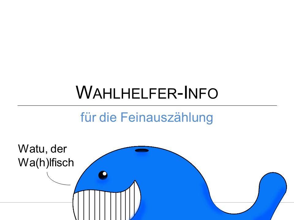 W AHLHELFER -I NFO für die Feinauszählung Stadt Mannheim - Fachbereich Rat, Beteiligung und Wahlen Watu, der Wa(h)lfisch