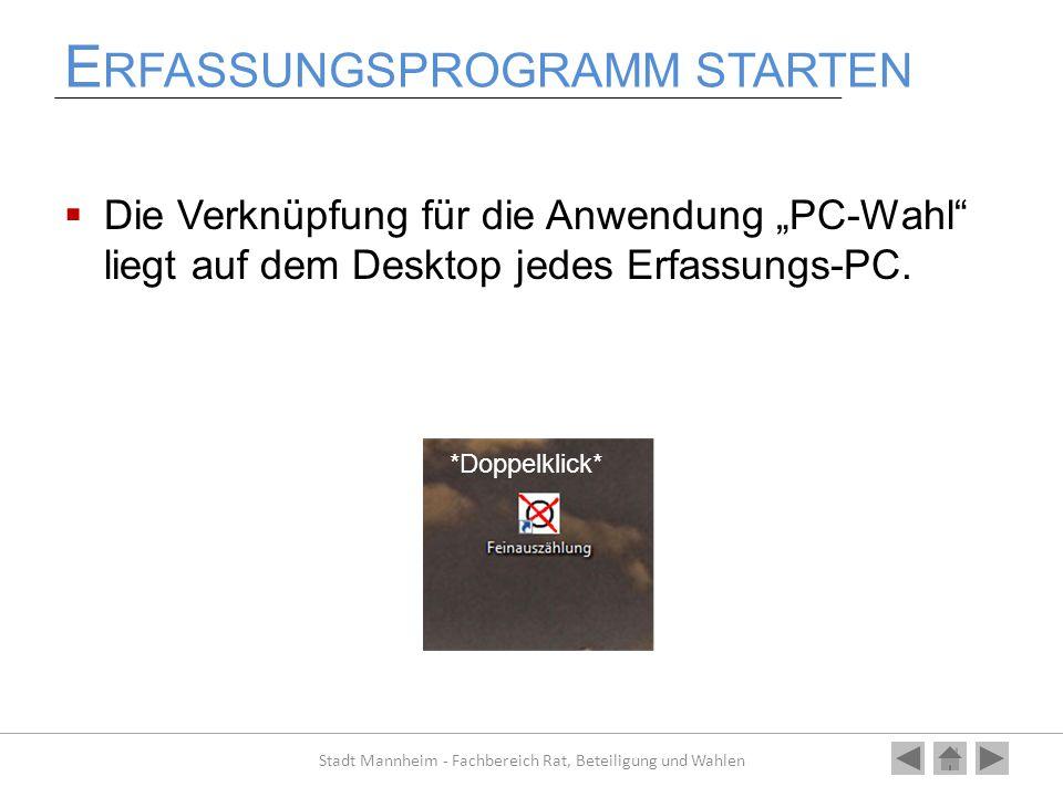 """E RFASSUNGSPROGRAMM STARTEN  Die Verknüpfung für die Anwendung """"PC-Wahl"""" liegt auf dem Desktop jedes Erfassungs-PC. Stadt Mannheim - Fachbereich Rat,"""