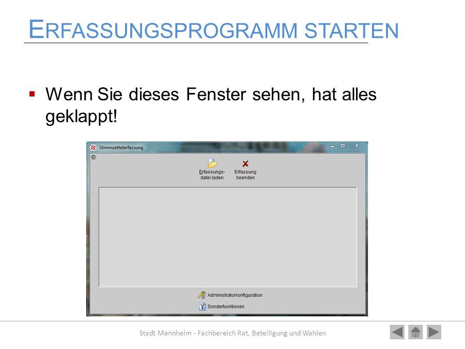 E RFASSUNGSPROGRAMM STARTEN  Wenn Sie dieses Fenster sehen, hat alles geklappt! Stadt Mannheim - Fachbereich Rat, Beteiligung und Wahlen