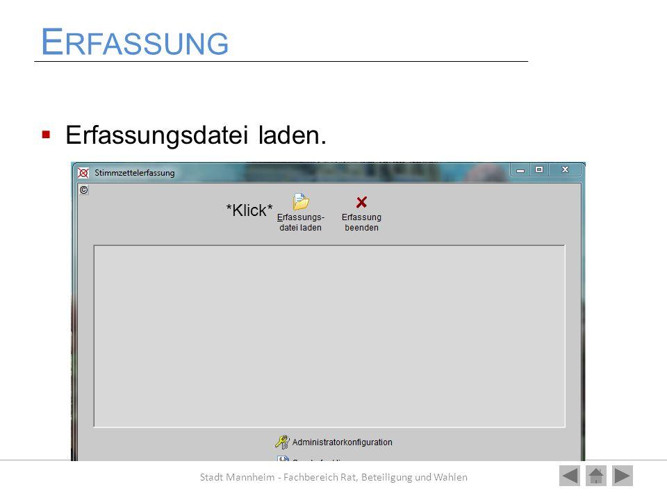 E RFASSUNG  Erfassungsdatei laden. Stadt Mannheim - Fachbereich Rat, Beteiligung und Wahlen *Klick*