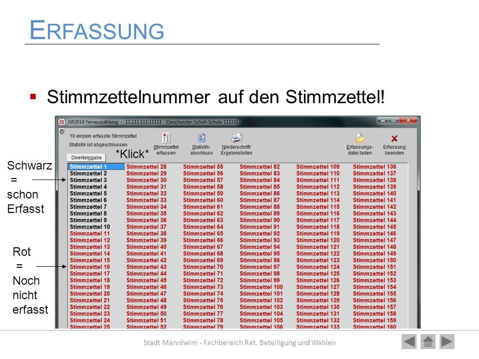 E RFASSUNG  Stimmzettelnummer auf den Stimmzettel! Stadt Mannheim - Fachbereich Rat, Beteiligung und Wahlen Schwarz = schon Erfasst Rot = Noch nicht
