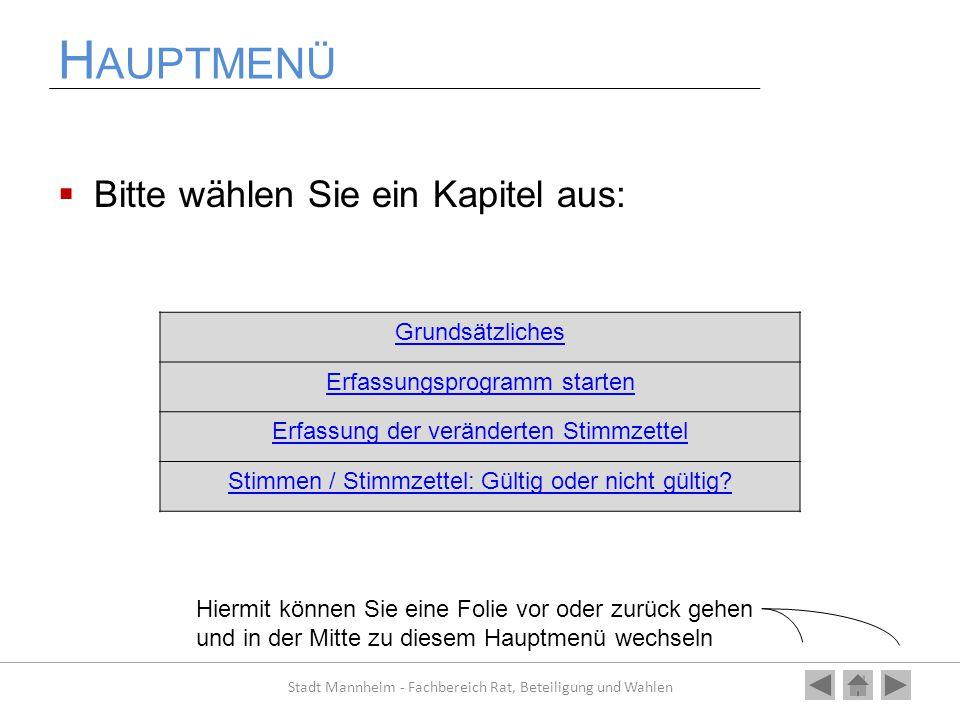 H AUPTMENÜ  Bitte wählen Sie ein Kapitel aus: Stadt Mannheim - Fachbereich Rat, Beteiligung und Wahlen Grundsätzliches Erfassungsprogramm starten Erf