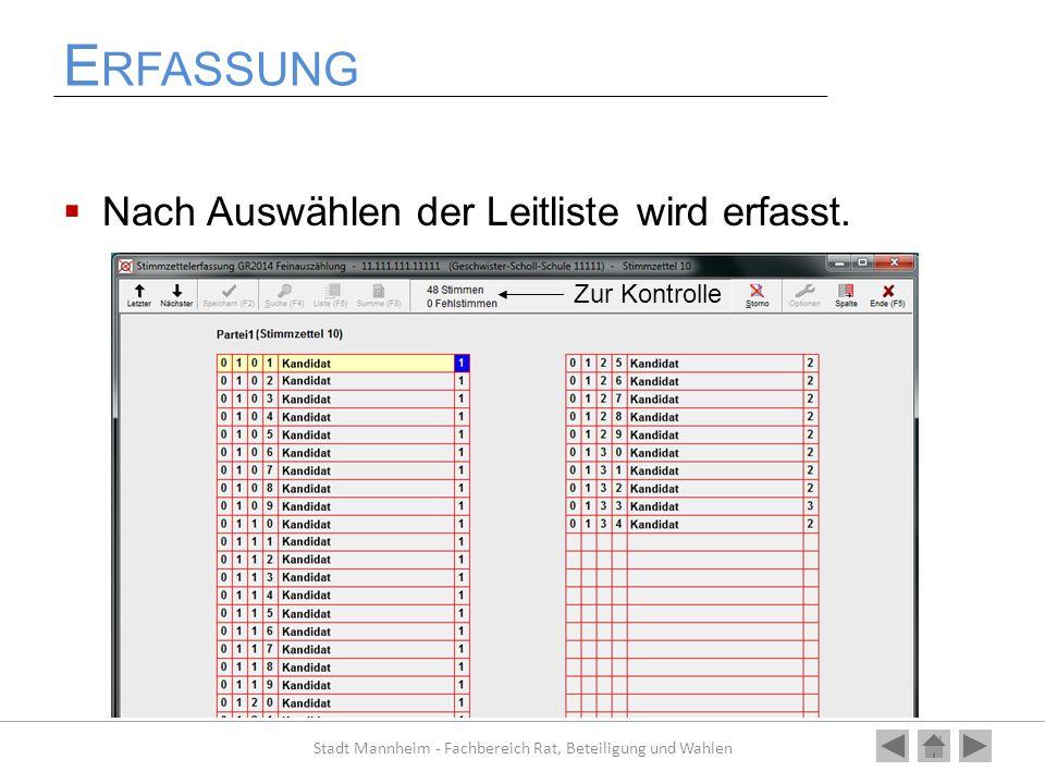 E RFASSUNG  Nach Auswählen der Leitliste wird erfasst. Stadt Mannheim - Fachbereich Rat, Beteiligung und Wahlen Zur Kontrolle
