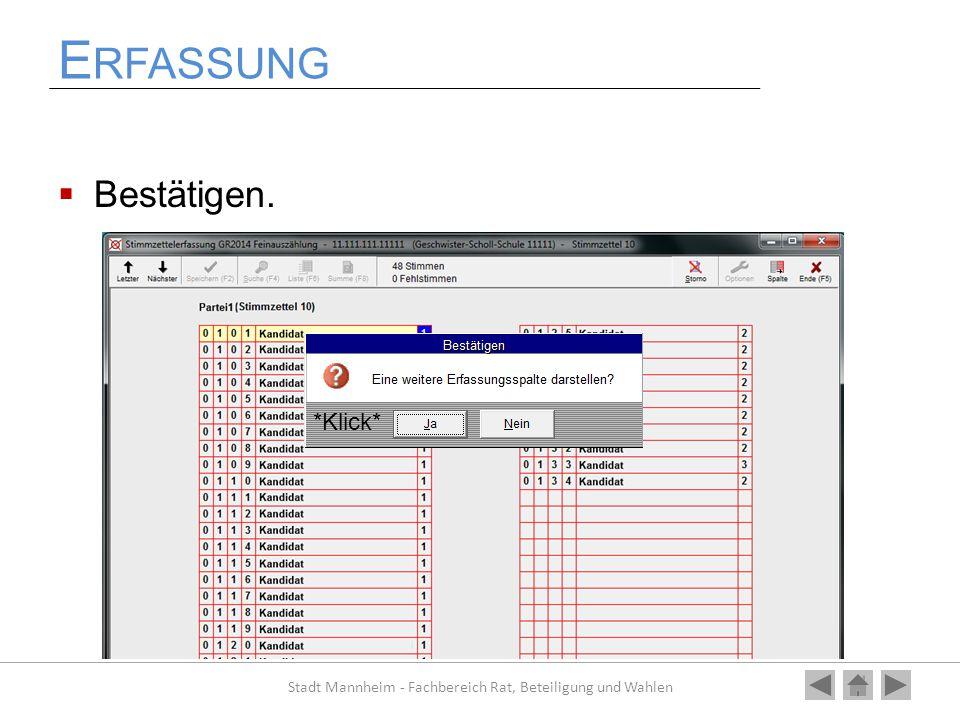 E RFASSUNG  Bestätigen. Stadt Mannheim - Fachbereich Rat, Beteiligung und Wahlen *Klick*