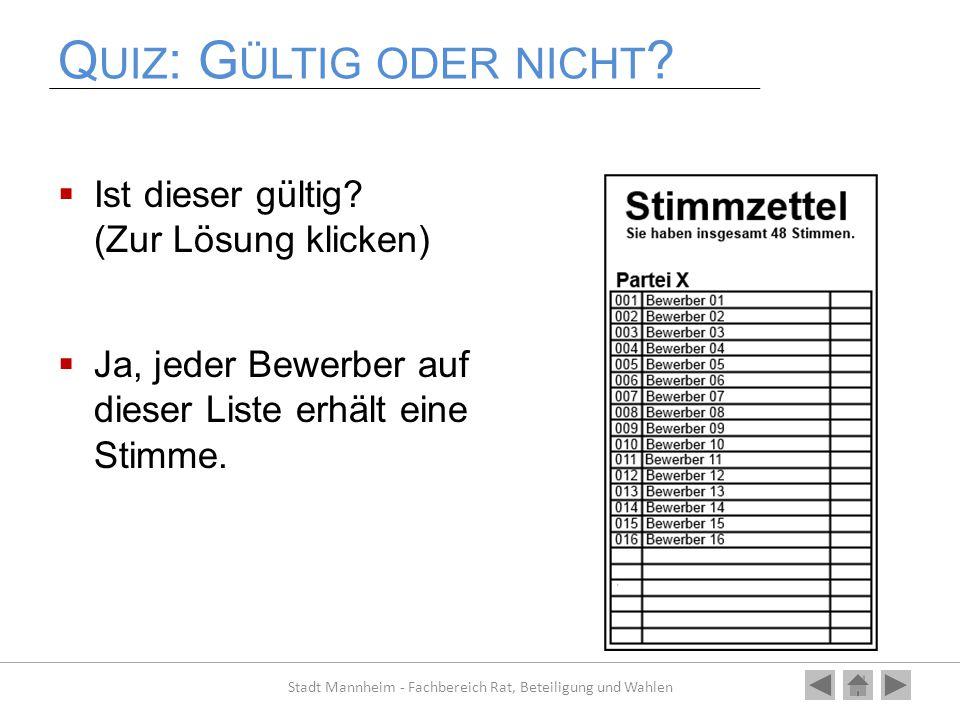 Q UIZ : G ÜLTIG ODER NICHT ?  Ist dieser gültig? (Zur Lösung klicken)  Ja, jeder Bewerber auf dieser Liste erhält eine Stimme. Stadt Mannheim - Fach