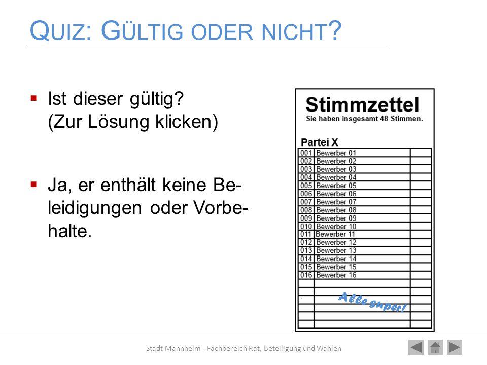 Q UIZ : G ÜLTIG ODER NICHT ?  Ist dieser gültig? (Zur Lösung klicken)  Ja, er enthält keine Be- leidigungen oder Vorbe- halte. Stadt Mannheim - Fach