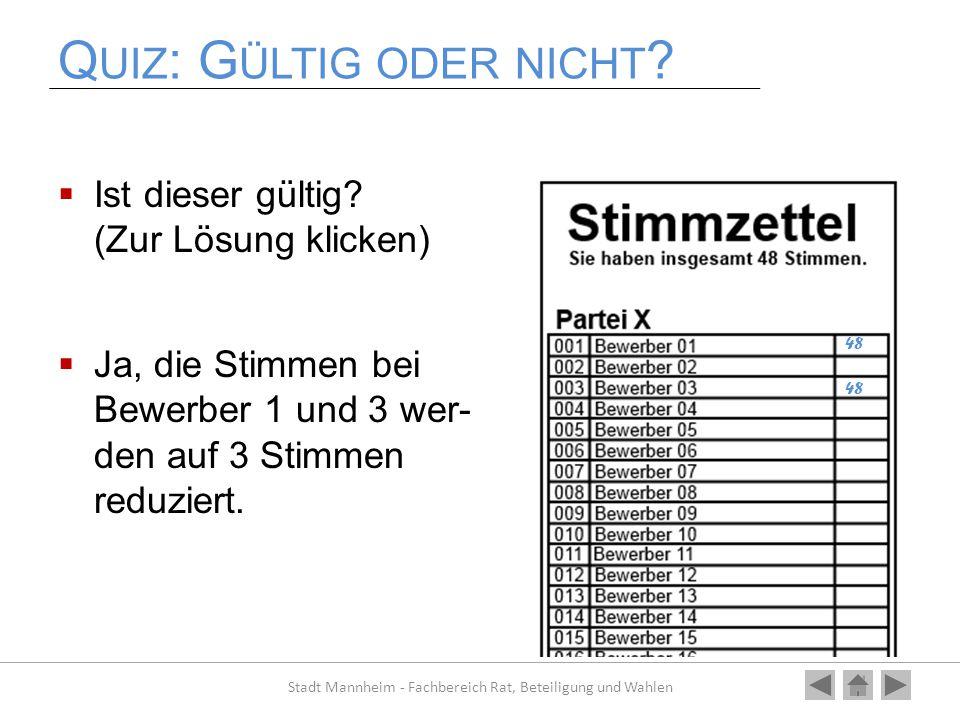 Q UIZ : G ÜLTIG ODER NICHT ?  Ist dieser gültig? (Zur Lösung klicken)  Ja, die Stimmen bei Bewerber 1 und 3 wer- den auf 3 Stimmen reduziert. Stadt