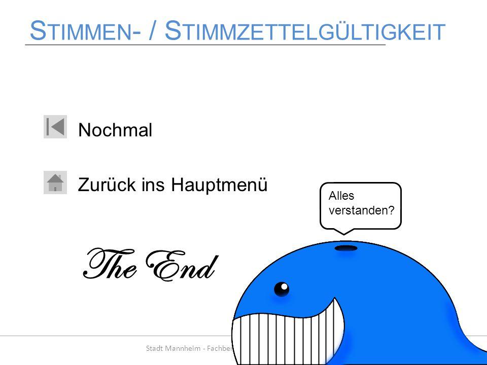 S TIMMEN - / S TIMMZETTELGÜLTIGKEIT Nochmal Zurück ins Hauptmenü Stadt Mannheim - Fachbereich Rat, Beteiligung und Wahlen Alles verstanden? The End