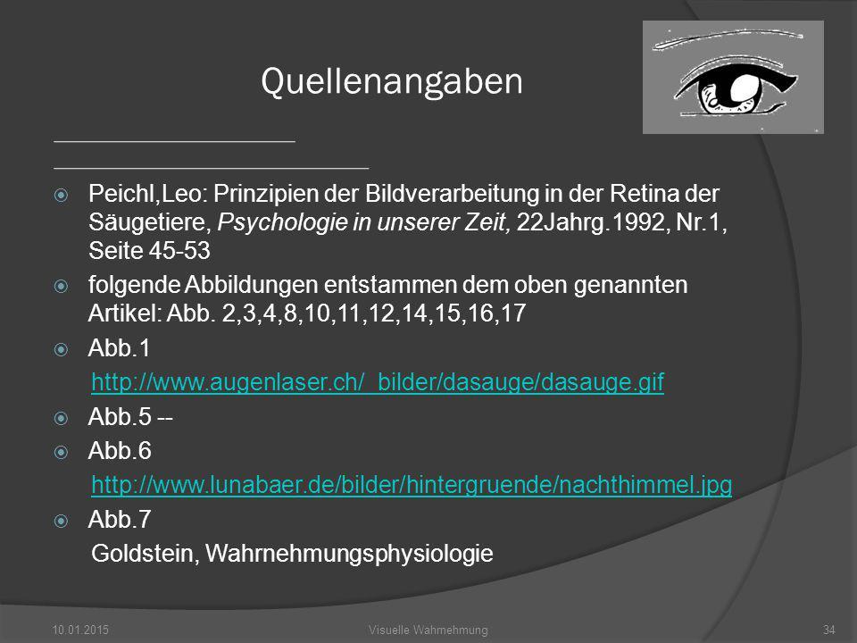  Peichl,Leo: Prinzipien der Bildverarbeitung in der Retina der Säugetiere, Psychologie in unserer Zeit, 22Jahrg.1992, Nr.1, Seite 45-53  folgende Abbildungen entstammen dem oben genannten Artikel: Abb.
