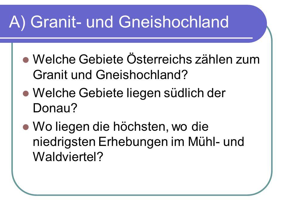 A) Granit- und Gneishochland Welche Gebiete Österreichs zählen zum Granit und Gneishochland.