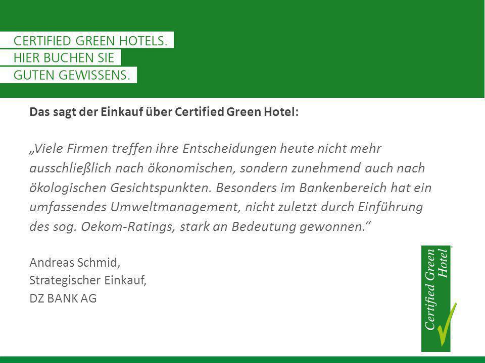 """Das sagt der Einkauf über Certified Green Hotel: """"Viele Firmen treffen ihre Entscheidungen heute nicht mehr ausschließlich nach ökonomischen, sondern zunehmend auch nach ökologischen Gesichtspunkten."""