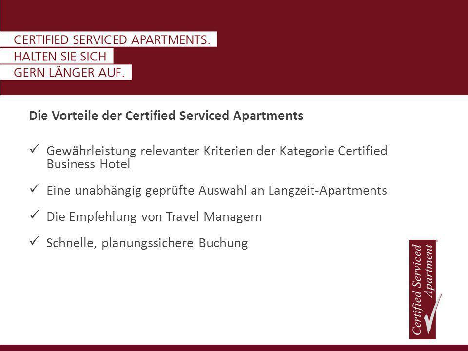 Die Vorteile der Certified Serviced Apartments Gewährleistung relevanter Kriterien der Kategorie Certified Business Hotel Eine unabhängig geprüfte Auswahl an Langzeit-Apartments Die Empfehlung von Travel Managern Schnelle, planungssichere Buchung