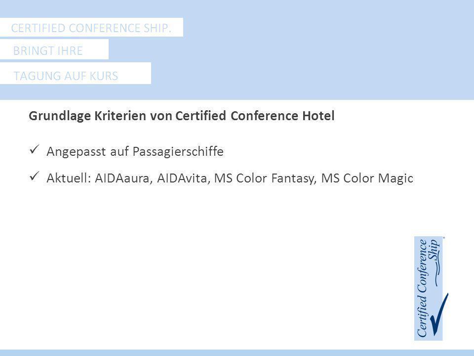 Grundlage Kriterien von Certified Conference Hotel Angepasst auf Passagierschiffe Aktuell: AIDAaura, AIDAvita, MS Color Fantasy, MS Color Magic