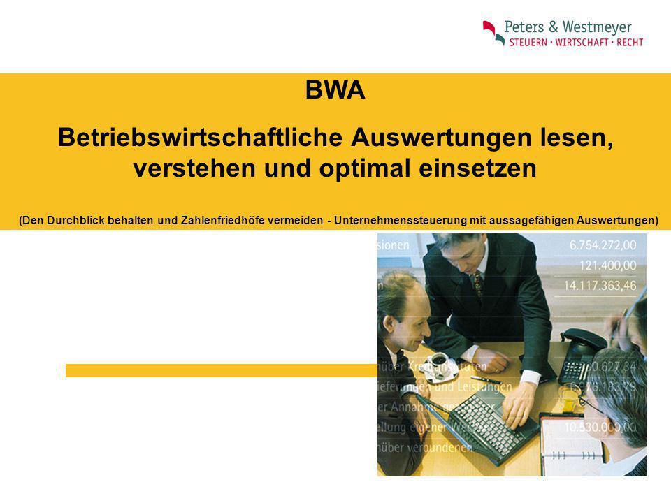 BWA Betriebswirtschaftliche Auswertungen lesen, verstehen und optimal einsetzen (Den Durchblick behalten und Zahlenfriedhöfe vermeiden - Unternehmenss
