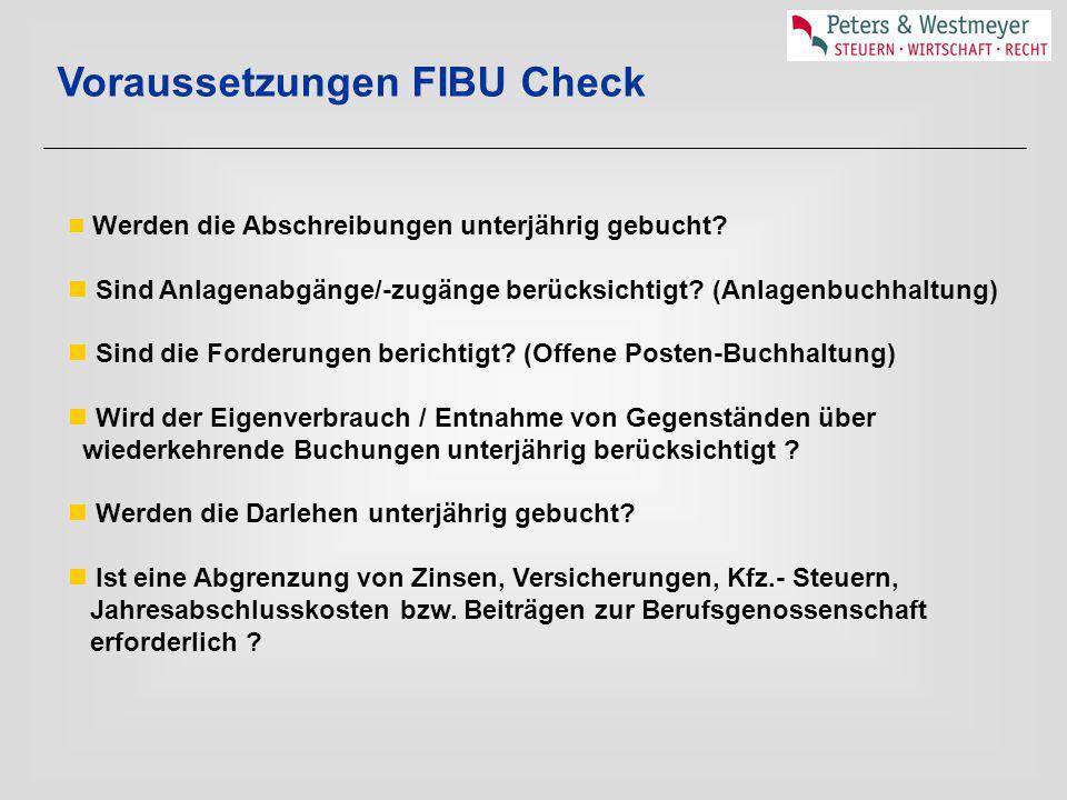Voraussetzungen FIBU Check Werden die Abschreibungen unterjährig gebucht? Sind Anlagenabgänge/-zugänge berücksichtigt? (Anlagenbuchhaltung) Sind die F