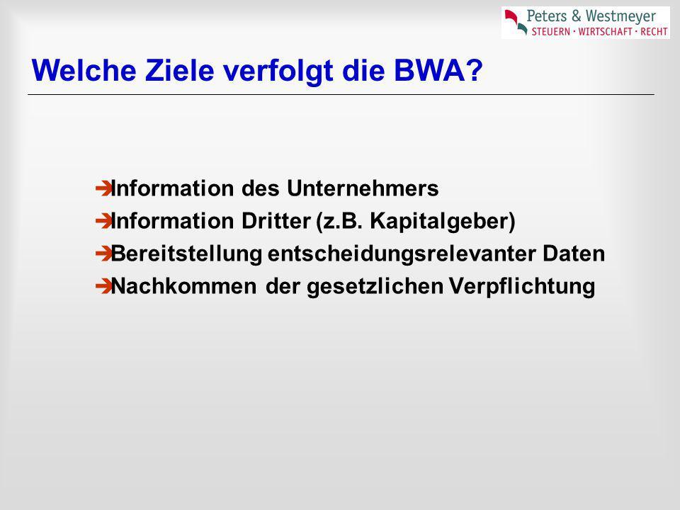 Welche Ziele verfolgt die BWA?  Information des Unternehmers  Information Dritter (z.B. Kapitalgeber)  Bereitstellung entscheidungsrelevanter Daten