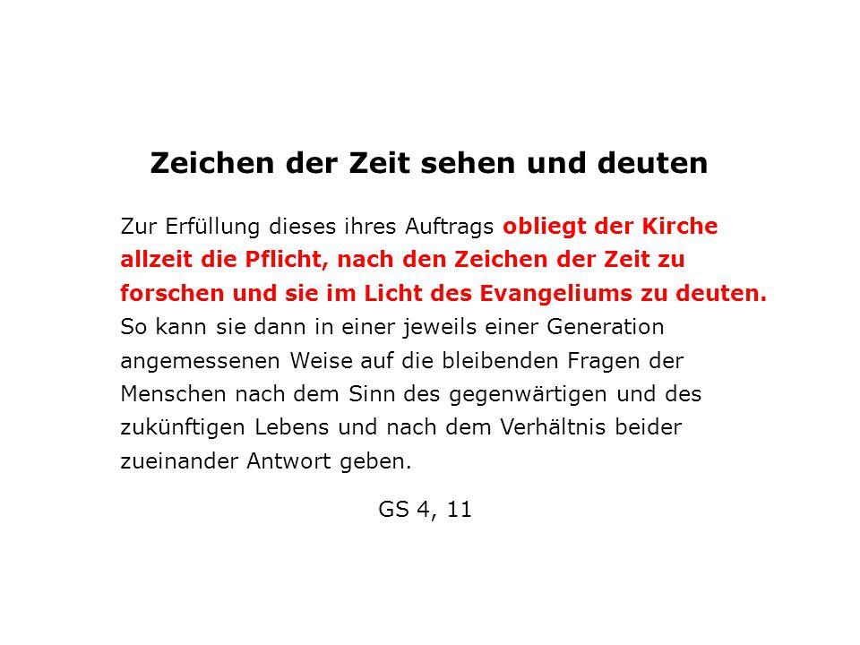 Zeichen der Zeit sehen und deuten Zur Erfüllung dieses ihres Auftrags obliegt der Kirche allzeit die Pflicht, nach den Zeichen der Zeit zu forschen un