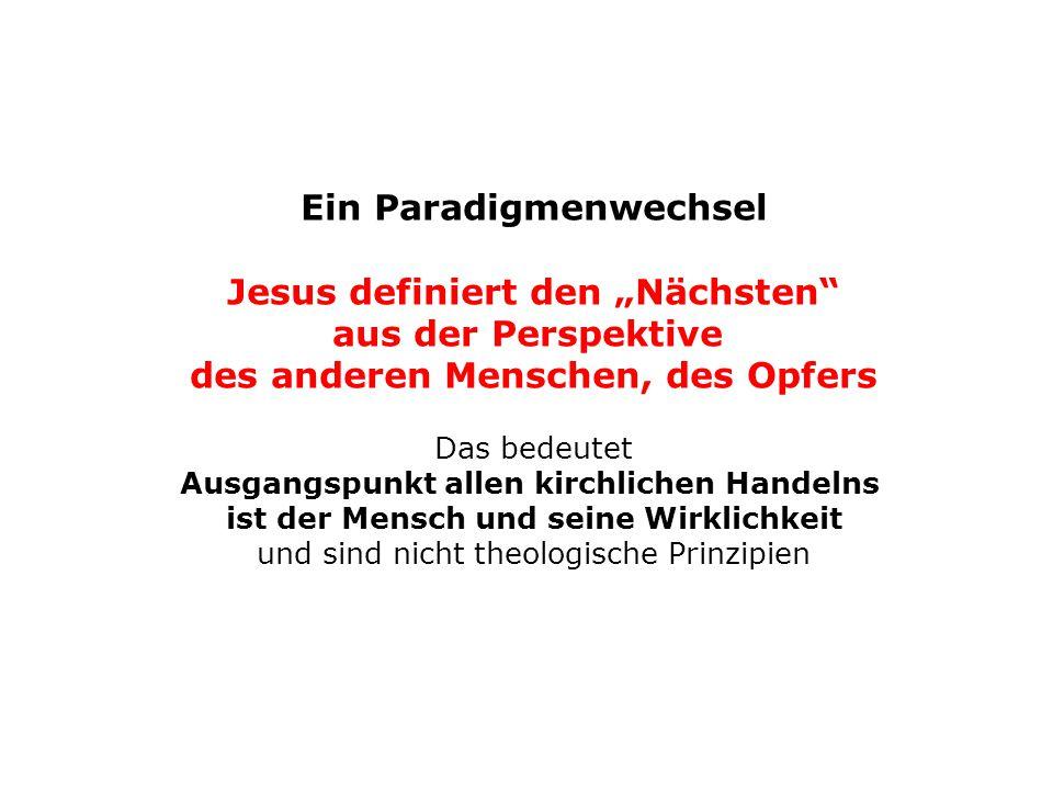 """Ein Paradigmenwechsel Jesus definiert den """"Nächsten"""" aus der Perspektive des anderen Menschen, des Opfers Das bedeutet Ausgangspunkt allen kirchlichen"""