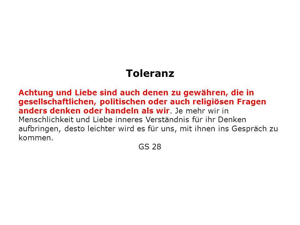 Toleranz Achtung und Liebe sind auch denen zu gewähren, die in gesellschaftlichen, politischen oder auch religiösen Fragen anders denken oder handeln