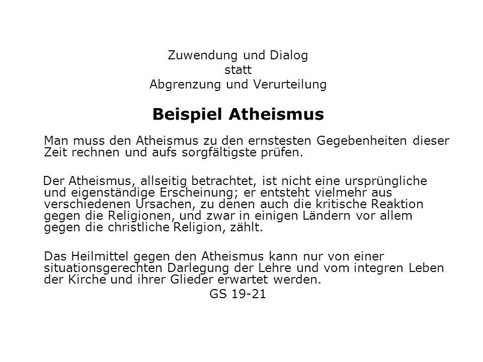 Zuwendung und Dialog statt Abgrenzung und Verurteilung Beispiel Atheismus Man muss den Atheismus zu den ernstesten Gegebenheiten dieser Zeit rechnen u