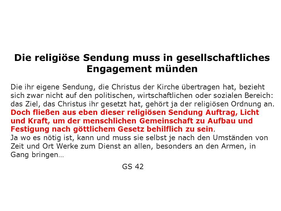 Die religiöse Sendung muss in gesellschaftliches Engagement münden Die ihr eigene Sendung, die Christus der Kirche übertragen hat, bezieht sich zwar n