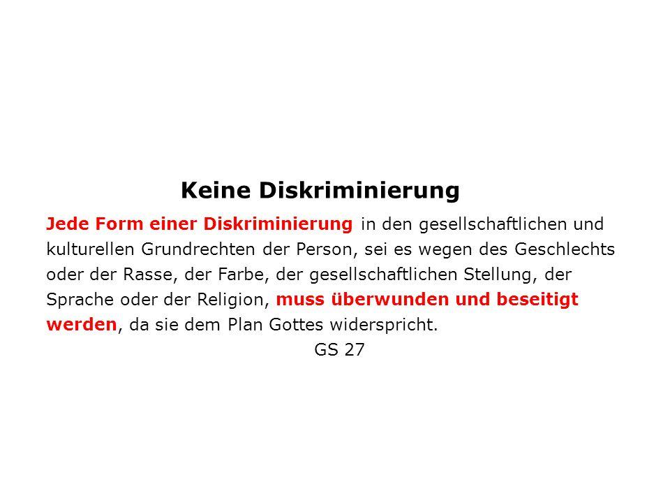 Keine Diskriminierung Jede Form einer Diskriminierung in den gesellschaftlichen und kulturellen Grundrechten der Person, sei es wegen des Geschlechts