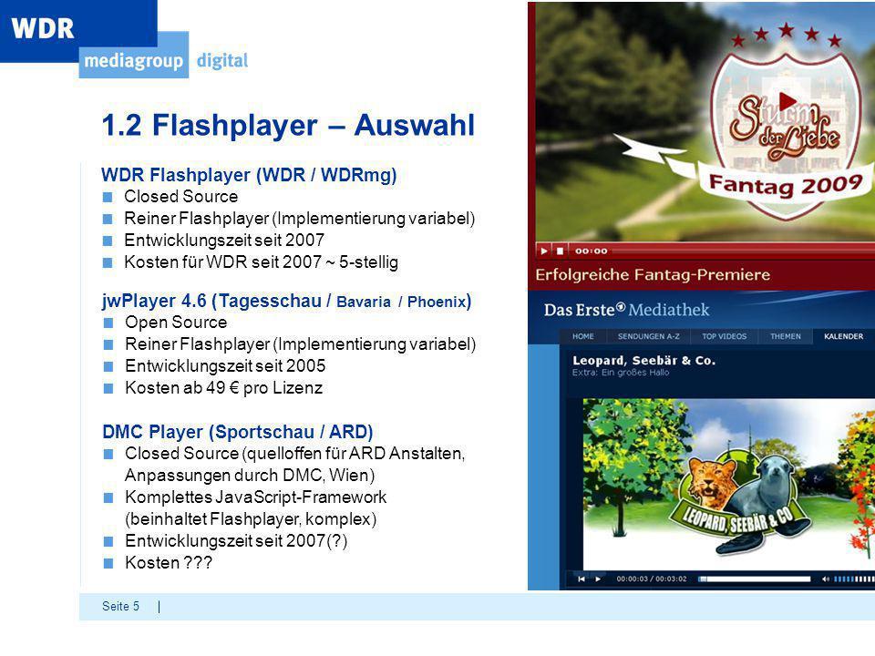 Seite 5 WDR Flashplayer (WDR / WDRmg) ■ Closed Source ■ Reiner Flashplayer (Implementierung variabel) ■ Entwicklungszeit seit 2007 ■ Kosten für WDR se