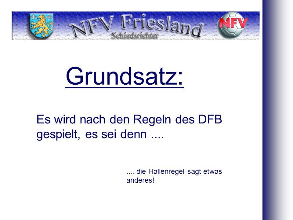 Grundsatz: Es wird nach den Regeln des DFB gespielt, es sei denn........