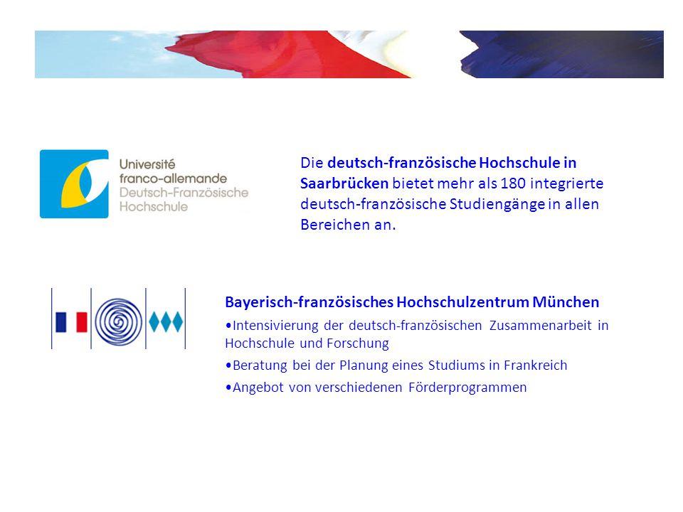 Bayerisch-französisches Hochschulzentrum München Intensivierung der deutsch-französischen Zusammenarbeit in Hochschule und Forschung Beratung bei der