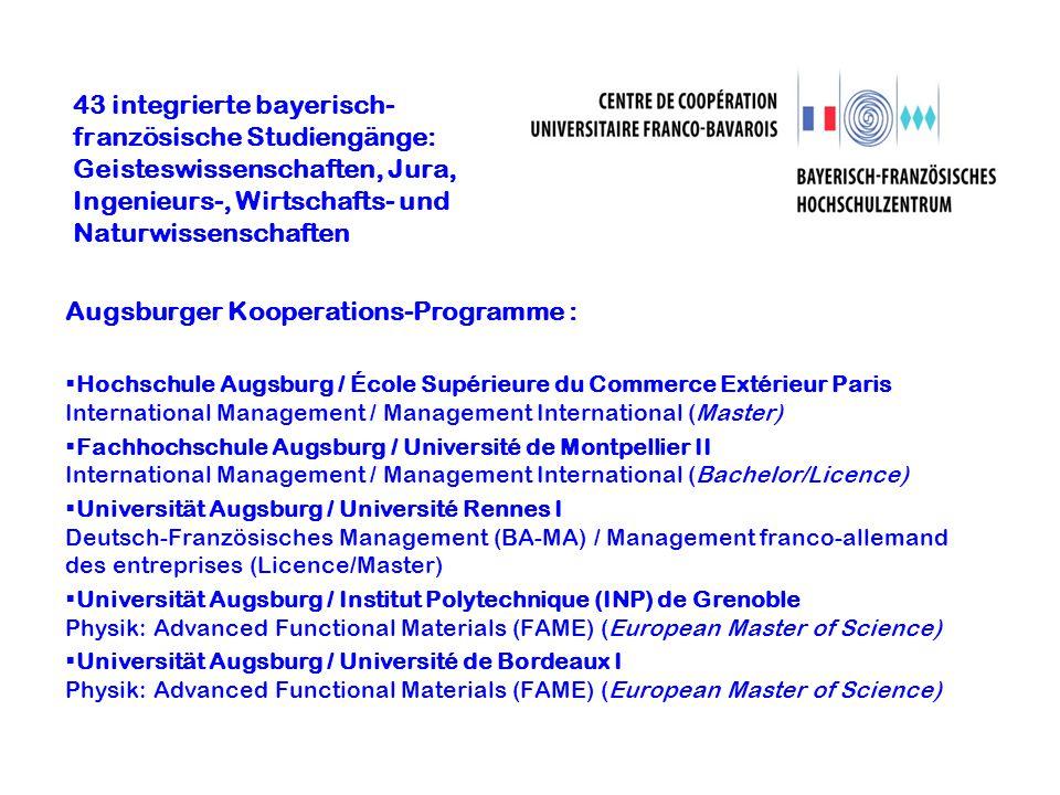 43 integrierte bayerisch- französische Studiengänge: Geisteswissenschaften, Jura, Ingenieurs-, Wirtschafts- und Naturwissenschaften Augsburger Koopera